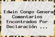 Edwin Congo Genera Comentarios Encontrados Por Declaración ...