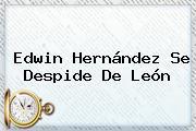 <b>Edwin Hernández</b> Se Despide De León