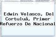 <b>Edwin Velasco</b>, Del Cortuluá, Primer Refuerzo De Nacional