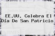 EE.UU. Celebra El Día De <b>San Patricio</b>