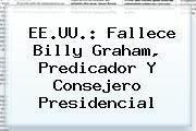 EE.UU.: Fallece <b>Billy Graham</b>, Predicador Y Consejero Presidencial
