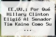 EE.UU.: Por Qué Hillary Clinton Eligió Al Senador <b>Tim Kaine</b> Como Su ...