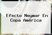Efecto Neymar En Copa América