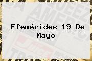 Efemérides <b>19 De Mayo</b>
