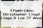 Efemérides: <b>Christopher Lloyd</b> Llega A Los 77 Años