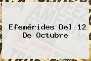 Efemérides Del <b>12 De Octubre</b>