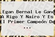 <b>Egan Bernal</b> Le Ganó A Rigo Y Nairo Y Es El Primer Campeón De ...