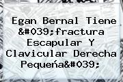 <b>Egan Bernal</b> Tiene 'fractura Escapular Y Clavicular Derecha Pequeña'