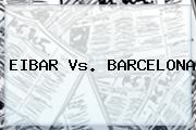 <b>EIBAR Vs</b>. <b>BARCELONA</b>