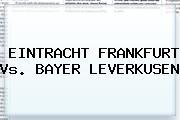 EINTRACHT FRANKFURT Vs. <b>BAYER LEVERKUSEN</b>