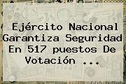 Ejército Nacional Garantiza Seguridad En 517 <b>puestos De Votación</b> ...