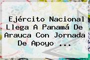 Ejército <b>Nacional</b> Llega A Panamá De Arauca Con Jornada De Apoyo ...