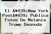 El &#039;New York Post&#039; Publica Fotos De <b>Melania Trump</b> Desnuda