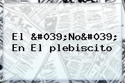 El &#039;No&#039; En El <b>plebiscito</b>