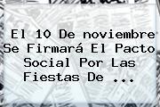 El 10 De <b>noviembre</b> Se Firmará El Pacto Social Por Las Fiestas De ...