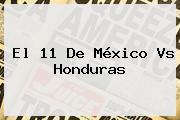 El 11 De <b>México Vs Honduras</b>