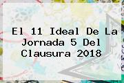 El 11 Ideal De La <b>Jornada 5</b> Del Clausura <b>2018</b>