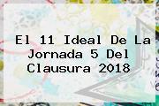 El 11 Ideal De La <b>Jornada 5</b> Del Clausura <b>2018</b>