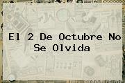 El <b>2 De Octubre No Se Olvida</b>