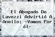 El Abogado De <b>Lavezzi</b> Advirtió A Anello: ?Vamos Por él?