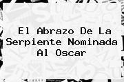 <b>El Abrazo De La Serpiente</b> Nominada Al Oscar