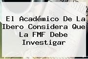 El Académico De La Ibero Considera Que La FMF Debe Investigar