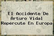 El Accidente De <b>Arturo Vidal</b> Repercute En Europa