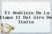 El Análisis De La Etapa 11 Del <b>Giro De Italia</b>