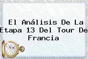 El Análisis De La Etapa 13 Del <b>Tour De Francia</b>