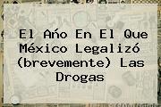 El Año En El Que México Legalizó (brevemente) Las Drogas