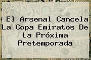 El <b>Arsenal</b> Cancela La Copa Emiratos De La Próxima Pretemporada