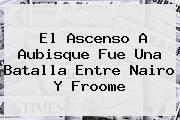 El Ascenso A Aubisque Fue Una Batalla Entre Nairo Y <b>Froome</b>