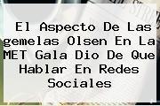 El Aspecto De Las <b>gemelas Olsen</b> En La MET Gala Dio De Que Hablar En Redes Sociales