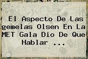 El Aspecto De Las <b>gemelas Olsen</b> En La MET Gala Dio De Que Hablar ...
