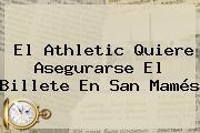 El Athletic Quiere Asegurarse El Billete En San Mamés