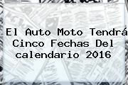 El Auto Moto Tendrá Cinco Fechas Del <b>calendario 2016</b>