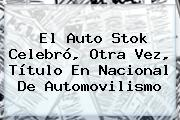 El Auto Stok Celebró, Otra Vez, Título En <b>Nacional</b> De Automovilismo