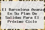 El <b>Barcelona</b> Avanza En Su Plan De Salidas Para El Próximo Ciclo