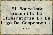 El <b>Barcelona</b> Encarrila La Eliminatoria En La Liga De Campeones A ...