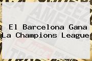 El Barcelona Gana La <b>Champions</b> League