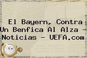 <b>El Bayern, Contra Un Benfica Al Alza - Noticias - UEFA.com</b>