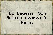 El <b>Bayern</b>, Sin Sustos Avanza A Semis