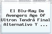 El Blu-Ray De <b>Avengers</b> Age Of Ultron Tendrá Final Alternativo Y <b>...</b>