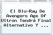El Blu-Ray De <b>Avengers</b> Age Of Ultron Tendrá Final Alternativo Y <b>...</b>