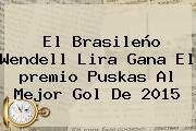 El Brasileño <b>Wendell Lira</b> Gana El Premio Puskas Al Mejor Gol De 2015