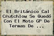El Británico Cal Crutchlow Se Quedó Con El <b>Moto GP</b> De Termas De ...