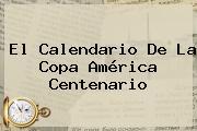 El Calendario De La <b>Copa América Centenario</b>
