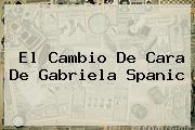 El Cambio De Cara De <b>Gabriela Spanic</b>