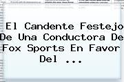 El Candente Festejo De Una Conductora De <b>Fox Sports</b> En Favor Del ...