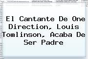 El Cantante De One Direction, <b>Louis Tomlinson</b>, Acaba De Ser Padre